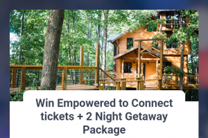 Win Empowered to Connect tickets + 2 Night Getaway Package